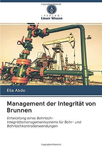 Management der Integrität von Brunnen: Entwicklung eines Bohrloch-Integritätsmanagementsystems für Bohr- und Bohrlochkontrollanwendungen