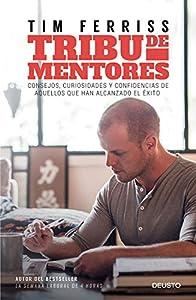Tribu de mentores: Consejos, curiosidades y confidencias de aquellos que han alcanzado el éxito