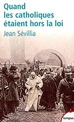 Quand les catholiques étaient hors la loi de Jean Sévillia
