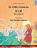 De vilda svanarna – 野天鹅 / Yě tiān'é (svenska – kinesiska): Tvåspråkig barnbok efter en saga av Hans Christian Andersen, med ljudbok (Sefa bilderböcker på två språk) (Swedish Edition)
