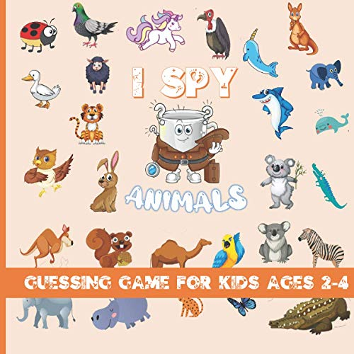 i spy animals guessing game for kids ages 2-4: A Fun Guessing Game for 2-4 Year Olds, activity book and coloring for kids ,I Spy with my little eye ... i spy animals a fun spy game for children