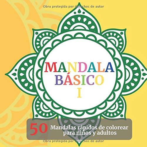 Mandala Básico: 50 mandalas rápidos de colorear para niños y adultos