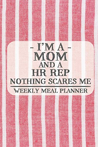I'm a Mom and a HR Rep Nothing Scares Me Weekly Meal Planner: Blank Weekly Meal Planner to Write in for Women, Bartenders, Drink and Alcohol Log, ... for Women, Wife, Mom, Aunt (6x9 120 pages)