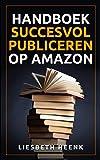 Handboek Succesvol Publiceren op Amazon: Wereldwijd uitgeven en boekpromotie kun je nu zelf!