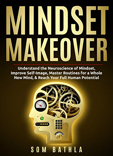 Mindset Makeover: Understand the Neuroscience of Mindset, Improve Self-Image, Master Routines for a Whole New Mind, & Reach your Full Human Potential (Personal Mastery Series Book 1) (English Edition)