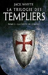 « La Trilogie des templiers, T3 : La Chute de l'ordre », Jack Whyte