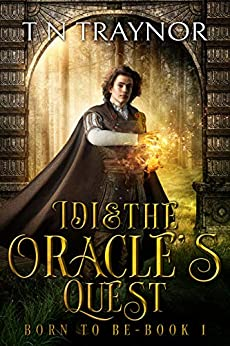 Idi & The Oracle's Quest: Coming of Age Fantasy (Born To Be Book 1) by [T N Traynor, Deranged Doctor Designs]