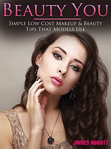 Beauty You Simple Low Cost Makeup & Beauty Tips That Models Use (English Edition)