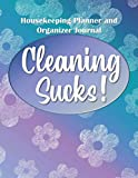 Cleaning Sucks: Housekeeping Planner and Organizer Journal - Daily, Weekly, Monthly Household Housecleaning Schedule Guide Book with Fill-in-the-Blank Checklists, Charts, Record Log