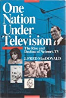 One Nation Under Television: The Rise and Decline of Network TV