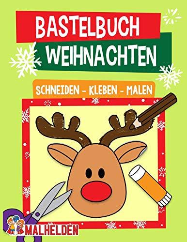 Bastelbuch Weihnachten: Schneiden, Kleben, Malen - Der große Bastelspaß für die Allerkleinsten in der Weihnachtszeit - Für Kinder, Mädchen und Jungen ab 2 Jahren