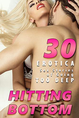 HITTING BOTTOM (30 EROTICA STORIES OF GOING TOO DEEP!) (English Edition)