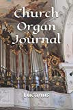 Church Organ Journal: Unique Cover, College Ruled Notebook To Write In, Lined Journal For Young And Old Musicians, Students, Lucanus 120 Pages Cornell Composition Manuscript (Pipe Organ Notebooks)