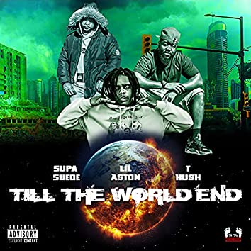 Till The World End (feat. Lil Aston, Supa SUEDE & T-Kush)