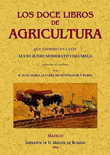 Los Doce Libros De Agricultura Que Escribió En Latín Lucio Junio Moderato Columela
