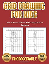 How to draw a Fashion Model Using Grids for Beginners (Grid Drawing for Kids): Use grids and learn how to draw fashion girls and fashion model ... by step. 40 fashion model figures to work on