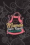 Premium Kochbuch zum selbst schreiben - Mama`s Super Rezepte - A5 - Mit Vorlagen zum selber gestalten und ausfüllen. Dein eigenes DIY Rezeptbuch. Geschenk für Männer und Frauen. - ca. 128 Seiten