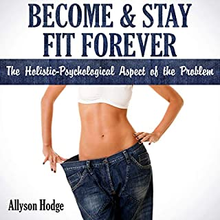 Become & Stay Fit Forever     The Holistic-Psychological Aspect of the Problem              By:                                                                                                                                 Allyson Hodge                               Narrated by:                                                                                                                                 Aimee Barrett                      Length: 1 hr and 11 mins     23 ratings     Overall 5.0