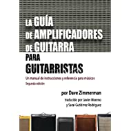La Guia de Amplificadores de Guitarra para Guitarristas: Un manual de instrucciones y referencia para musicos (Spanish Edition)