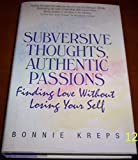 Subversive Thoughts, Authentic Passions: Finding Love Without Losing Your Self