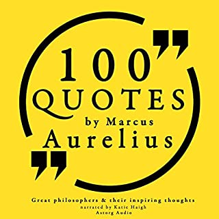 100 Quotes by Marcus Aurelius     Great Philosophers and Their Inspiring Thoughts              By:                                                                                                                                 Marcus Aurelius                               Narrated by:                                                                                                                                 Katie Haigh                      Length: 27 mins     33 ratings     Overall 4.7