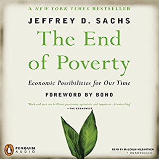 The End of Poverty     Economic Possibilities for Our Time              By:                                                                                                                                 Jeffrey Sachs                               Narrated by:                                                                                                                                 Malcolm Hilgartner                      Length: 13 hrs and 48 mins     167 ratings     Overall 3.9