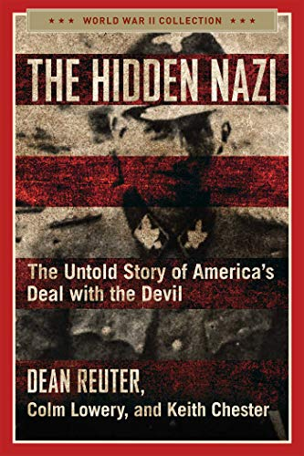 The Hidden Nazi: The Untold Story of America's Deal with the Devil (World War II Collection)