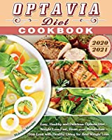 Optavia Diet Cookbook 2020-2021: Easy, Healthy and Delicious Optavia Diet - Weight Loss Fast, Reset your Metabolism - Stay Lean with Healthy Living for Real Weight Loss
