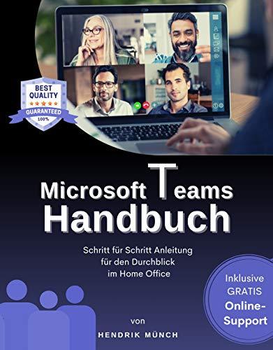 Microsoft Teams Handbuch: Das große Microsoft Teams Buch mit Schritt für Schritt Anleitung für den Durchblick im Home Office. Inkl gratis online Support. (MS Teams Buch Deutsch, 1. Ausgabe)