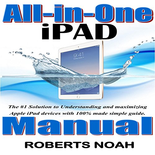 All-in-One iPad Manual     The #1 Solution to Understanding and Maximizing Apple iPad Devices with 100% Made Simple Guide              By:                                                                                                                                 Roberts Noah                               Narrated by:                                                                                                                                 Trevor Clinger                      Length: 2 hrs and 14 mins     7 ratings     Overall 4.1