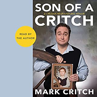 Son of a Critch     A Childish Newfoundland Memoir              Written by:                                                                                                                                 Mark Critch                               Narrated by:                                                                                                                                 Mark Critch                      Length: 10 hrs and 20 mins     38 ratings     Overall 4.8