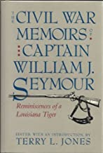 The Civil War Memoirs of Captain William J. Seymour: Reminiscences of a Louisiana Tiger