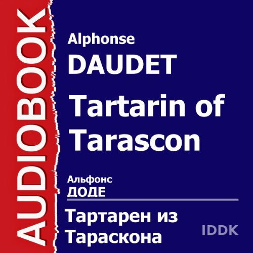 Tartarin of Tarascon [Russian Edition]                   By:                                                                                                                                 Alphonse Daudet                               Narrated by:                                                                                                                                 Anatoly Goryunov,                                                                                        Ruben Simonov,                                                                                        Nikolay Bubnov,                   and others                 Length: 52 mins     Not rated yet     Overall 0.0
