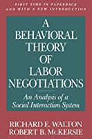 A Behavioral Theory of Labor Negotiations: An Analysis of a Social Interaction System (Ilr Press Books)