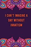i can't imagine a day without innatism: funny notebook for women men, cute journal for writing,...