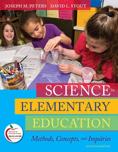 Compare Textbook Prices for Science in Elementary Education: Methods, Concepts, and Inquiries 11 Edition ISBN 9780135031506 by Peters, Joseph,Stout, David