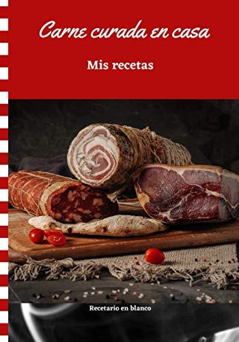 Carne curada en casa Mis recetas: Recetario en blanco para anotar y mantener sus mejores recetas de carne curada