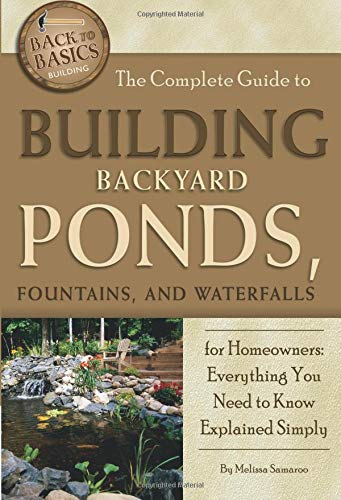 The Complete Guide to Building Backyard Ponds, Fountains, and Waterfalls for Homeowners  Everything You Need to Know Explained Simply (Back to Basics)