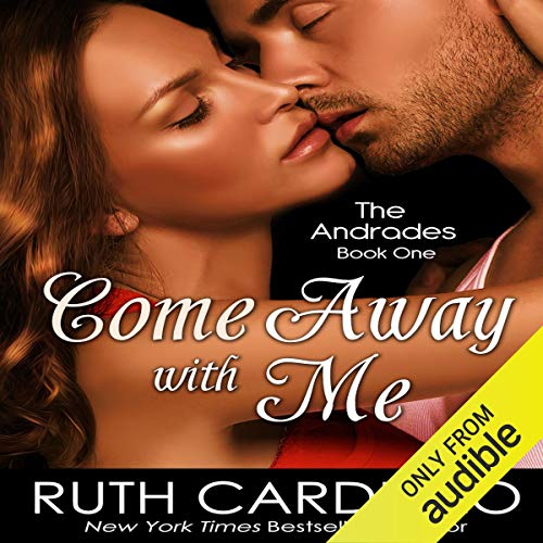 Come Away with Me: The Andrades, Book 1