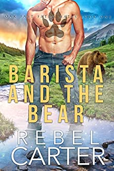 Barista and the Bear: Oak Fast Fated Mates Book 1 by [Rebel Carter]