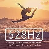 528Hz: Relaxing Music to Open Heart Chakra, Love Frequency for Spiritual Healing