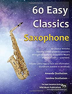 60 Easy Classics for Saxophone: wonderful melodies by the world's greatest composers arranged for beginner to intermediate...