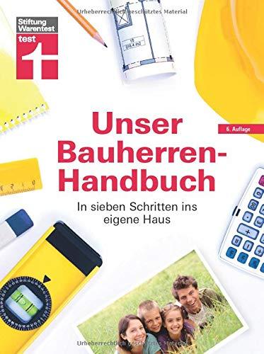 Unser Bauherren-Handbuch: Checklisten, Musterrechnungen und konkrete Planungshilfen - Immobiliensuche - Finanzierung - Rechte | von Stiftung Warentest