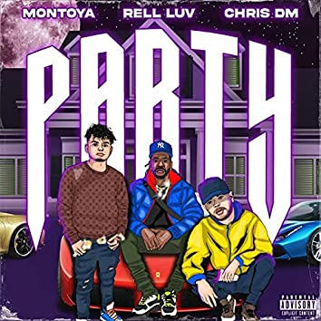 Montoya PARTY (feat. Rell Luv & Chris Dm)