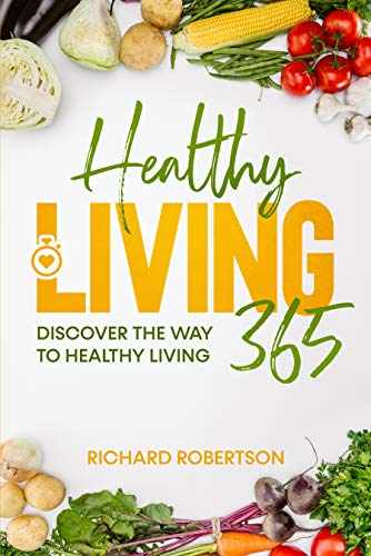 Healthy Living 365: Discover The Way To Healthy Living (English Edition)