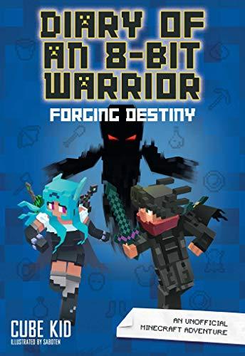 Diary of an 8-Bit Warrior: Forging Destiny (Book 6 8-Bit Warrior series): An Unofficial Minecraft Adventure (Volume 6)