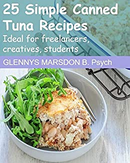 25 Simple Canned Tuna Recipes: Ideal for freelancers, creatives, students by [Glennys Marsdon]