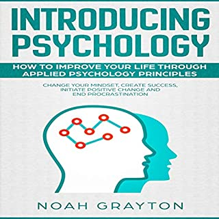 Introducing Psychology: How to Improve Your Life Through Applied Psychology Principles; Change Your Mindset, Create Success, Initiate Positive Change and End Procrastination                   By:                                                                                                                                 Noah Grayton                               Narrated by:                                                                                                                                 Gary Westphalen                      Length: 1 hr and 43 mins     Not rated yet     Overall 0.0