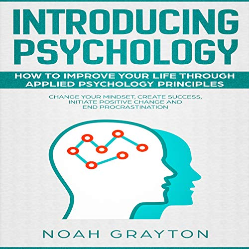 Introducing Psychology: How to Improve Your Life Through Applied Psychology Principles; Change Your Mindset, Create Success, Initiate Positive Change and End Procrastination cover art