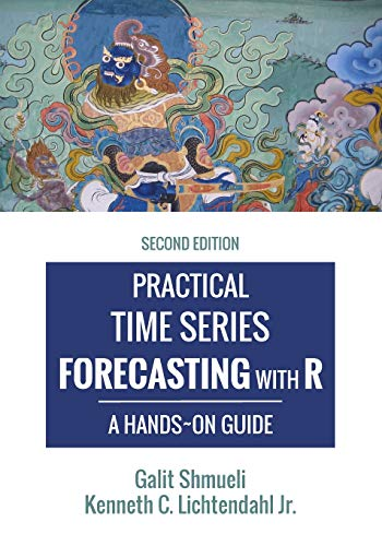 Compare Textbook Prices for Practical Time Series Forecasting with R: A Hands-On Guide [] Practical Analytics 2 Edition ISBN 9780997847918 by Shmueli, Galit,Lichtendahl Jr, Kenneth C.